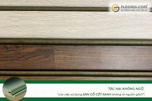Tác hại không ngờ của việc sử dụng sàn gỗ cốt xanh?