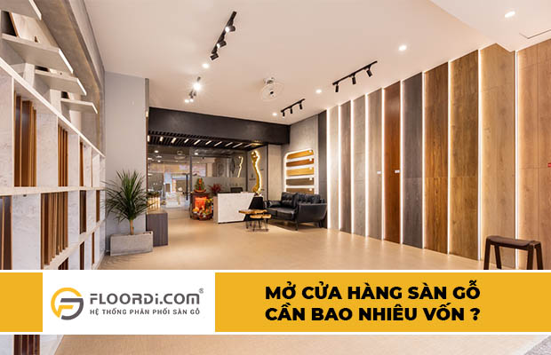 Mở cửa hàng kinh doanh sàn gỗ cần bao nhiêu vốn